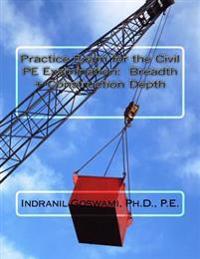 Practice Exam for the Civil PE Exam: Breadth + Construction Depth