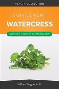 The Watercress Supplement: Alternative Medicine for a Healthy Body
