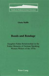 Bonds and Bondage: Daughter-Father Relationships in the Father Memoirs of German-Speaking Women Writers of the 1970s