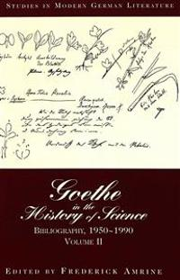 Goethe in the History of Science: Bibliography, 1950-1990. Volume II
