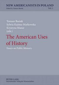 The American Uses of History: Essays on Public Memory