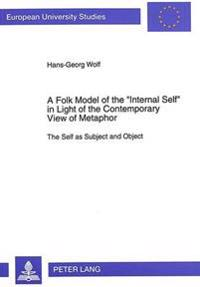 "A Folk Model of the ""Internal Self"" in Light of the Contemporary View of Metaphor"