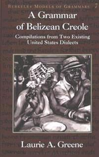 A Grammar of Belizean Creole: Compilations from Two Existing United States Dialects