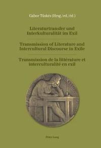 Literaturtransfer Und Interkulturalitaet Im Exil- Transmission of Literature and Intercultural Discourse in Exile- Transmission de la Littérature Et I