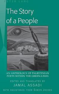 The Story of a People: An Anthology of Palestinian Poets Within the Green-Lines- Edited and Translated by Jamal Assadi- With Assistance from