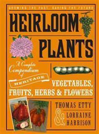 Heirloom Plants: A Complete Compendium of Heritage Vegetables, Fruits, Herbs & Flowers