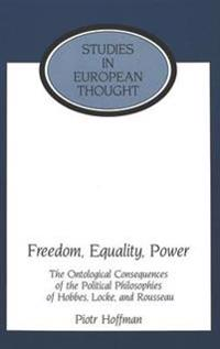 Freedom, Equality, Power: The Ontological Consequences of the Political Philosophies of Hobbes, Locke, and Rousseau
