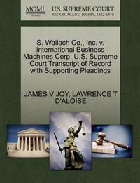 S. Wallach Co., Inc. V. International Business Machines Corp. U.S. Supreme Court Transcript of Record with Supporting Pleadings