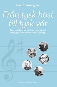 Från tysk höst till tysk vår : fem musikpersonligheter i svensk exil i skuggan av nazismen och kalla kriget