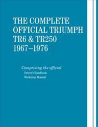 The Complete Official Triumph TR6 & TR250: 1967-1976: Includes Driver's Handbook and Workshop Manual