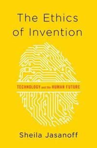 The Ethics of Invention: Technology and the Human Future