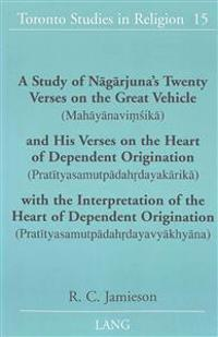 A Study of Nāgārjuna's Twenty Verses on the Great Vehicle (Mahāyānaviṃśikā) And His Verses on the Heart of Depende
