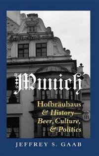 """Munich: Hofbraeuhaus """"And History - Beer, Culture, and Politics"""""""