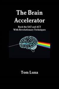 The Brain Accelerator Rock the Sat and Act with Revolutionary Techniques