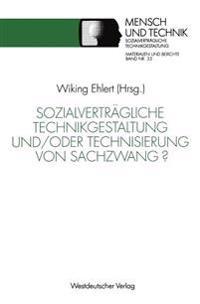 Sozialverträgliche Technikgestaltung Und/Oder Technisierung Von Sachzwang?