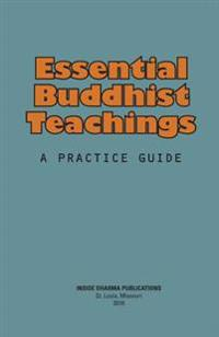 Essential Buddhist Teachings: A Practice Guide