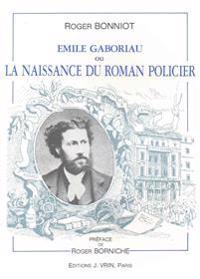 Emile Gaboriau Ou La Naissance Du Roman Policier