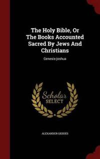 The Holy Bible, or the Books Accounted Sacred by Jews and Christians