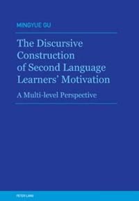 The Discursive Construction of Second Language Learners' Motivation