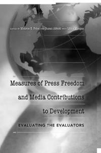 Measures of Press Freedom and Media Contributions to Development: Evaluating the Evaluators