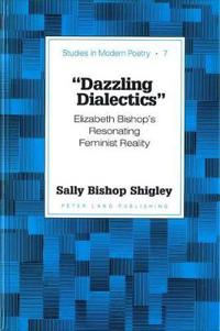 -Dazzling Dialectics-: Elizabeth Bishop's Resonating Feminist Reality