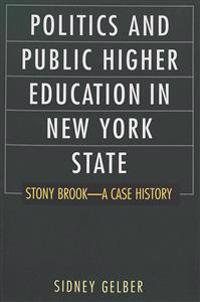Politics and Public Higher Education in New York State: Stony Brook - A Case History