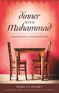 Dinner with Muhammad: A Surprising Look at a Beautiful Friendship