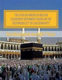 The African American Muslim Leadership Reformed Taking on the Responsibility to Lead Humanity: American Muslim Community Tribute