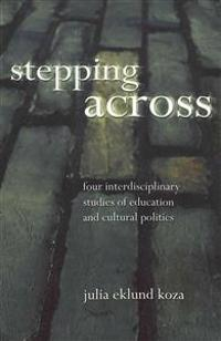 Stepping Across: Four Interdisciplinary Studies on Education and Cultural Politics