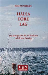Hälsa före lag : 505 paragrafer för ett friskare och friare Sverige