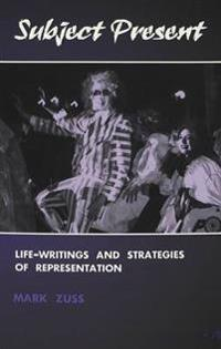Subject Present: Life-Writings and Strategies of Representation