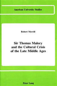 Sir Thomas Malory and the Cultural Crisis of the Late Middle Ages