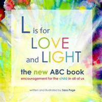 L Is for Love and Light - The New ABC Book: Encouragement for the Child in All of Us