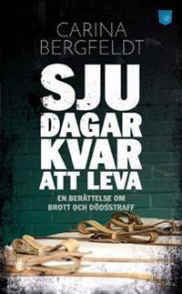 Sju dagar kvar att leva : en berättelse om brott och dödsstraff