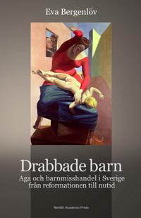 Drabbade barn : aga och barnmisshandel i Sverige från reformationen till nutid