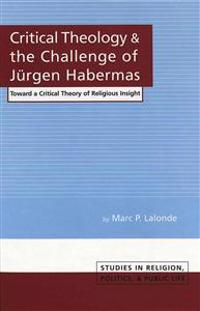 Critical Theology and the Challenge of Juergen Habermas: Toward a Critical Theory of Religious Insight