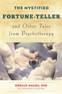 Mystified Fortune-Teller and Other Tales from Psychotherapy