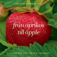 Från aprikos till äpple : frukter och bär för din trädgård