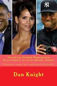 Teaching Global Population Everywhere to Write Books Today: Illiteracy Must Be Eradicated Globally