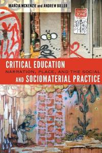 Critical Education and Sociomaterial Practice: Narration, Place, and the Social