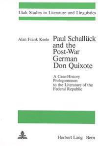 Paul Schallueck and the Post-War German Don Quixote: A Case-History Prolegomenon to the Literature of the Federal Republic