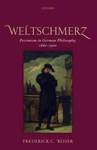 Weltschmerz: Pessimism in German Philosophy, 1860-1900