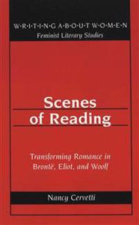 Scenes of Reading: Transforming Romance in Bronte, Eliot, and Woolf
