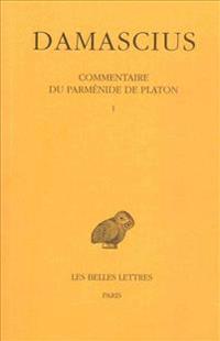 Damascius, Commentaire Du Parmenide de Platon: T. I.