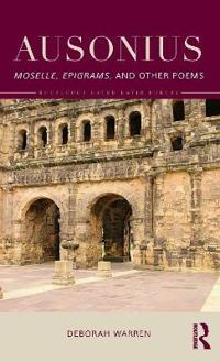 Ausonius: Moselle, Epigrams, and Other Poems