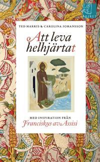 Att leva helhjärtat - inspiration från Franciskus av Assisi