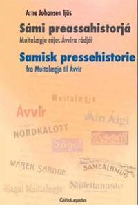 Sámi preassahistorjá = Samisk pressehistorie : fra Muitalægje til Ávvir - Arne Johansen Ijäs pdf epub