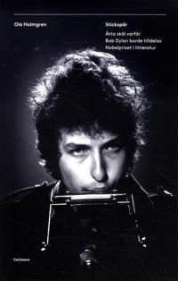 Stickspår Åtta skäl varför Bob Dylan borde tilldelas Nobelpriset i litterat
