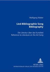 Lied-Bibliographie - Song Bibliography: Die Literatur Ueber Das Kunstlied- Reference to Literature on the Art Song