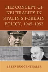 Concept of Neutrality in Stalin's Foreign Policy, 1945-1953